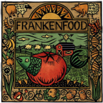 Frankenfood: noun. Derogatory term for genetically modified food akin to Frankenstein. Taken from pinterest.com.